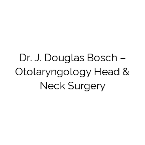 Dr. J. Douglas Bosch – Otolaryngology Head & Neck Surgery